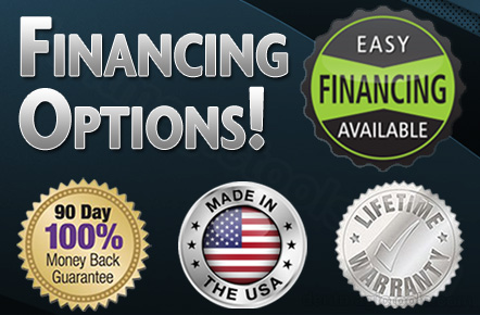 We offer a 100% Money Back Guarantee and a Lifetime Warranty. Financing options available.